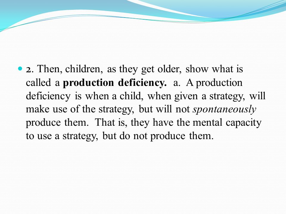 2.T hen, children, as they get older, show what is called a production deficiency.
