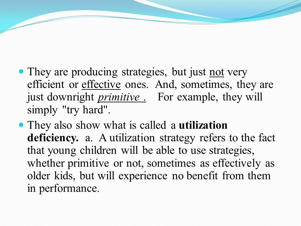 They are producing strategies, but just not very efficient or effective ones.