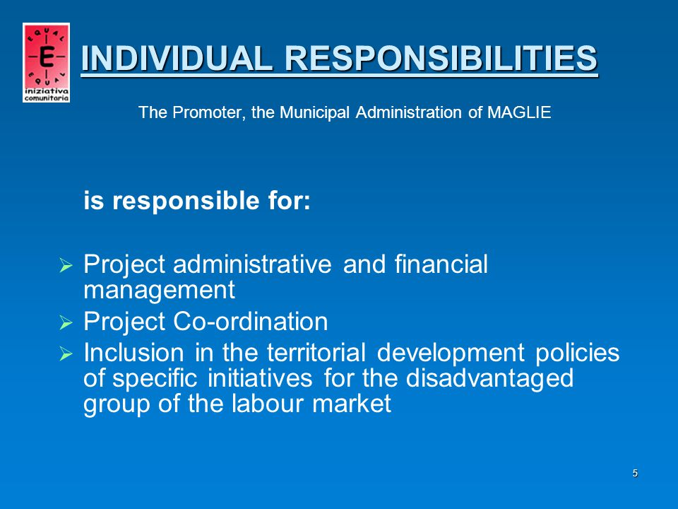 6 is responsible for:   Information, promotion and dissemination of the project results   Connection and operational integration of the network   Animation of the territory   Interconnection of information and guidance services INDIVIDUAL RESPONSIBILITIES INDIVIDUAL RESPONSIBILITIES The Municipal Administration of POGGIARDO