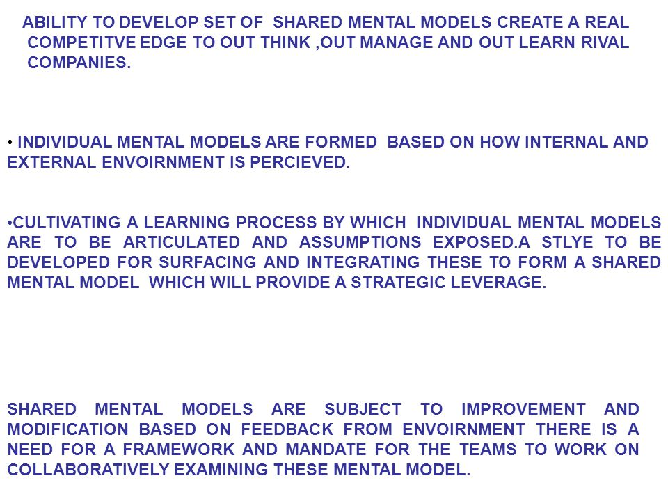 ABILITY TO DEVELOP SET OF SHARED MENTAL MODELS CREATE A REAL COMPETITVE EDGE TO OUT THINK,OUT MANAGE AND OUT LEARN RIVAL COMPANIES.