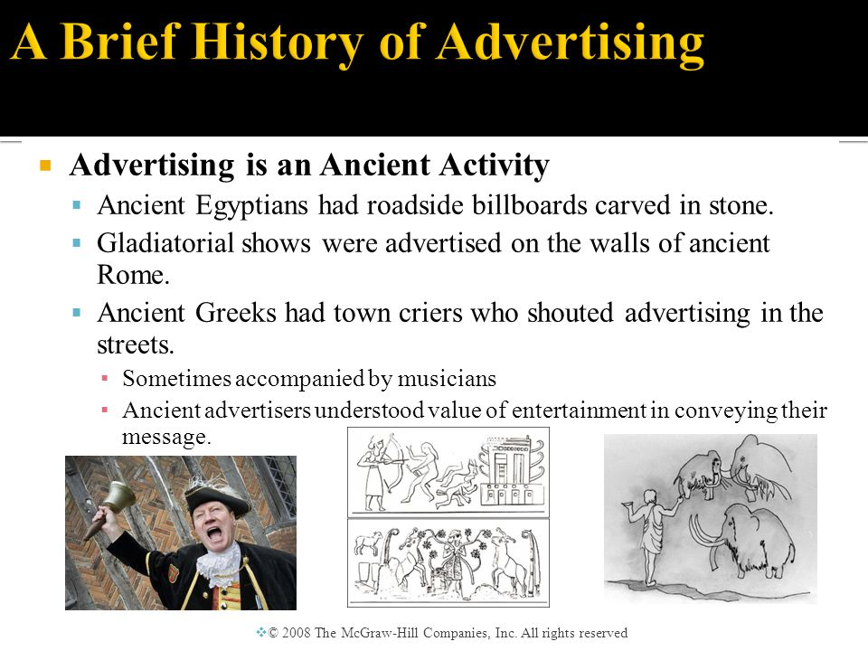  Advertising is an Ancient Activity  The first printed advertisements were handbills ▪ Announcements on single sheets of paper ▪ Often posted on the doors of churches.