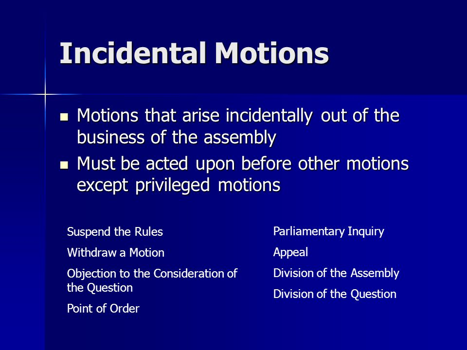 Motions That Bring a Question Again Before the Assembly Also called Unclassified Motions Also called Unclassified Motions Call up motions for further deliberation Call up motions for further deliberation Types Types –Reconsider –Rescind –Take From the Table
