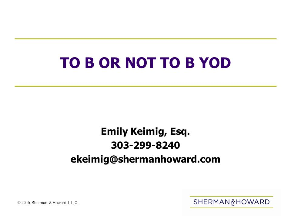 © 2015 Sherman & Howard L.L.C. BYOD: ITS BENEFITS AND RISKS