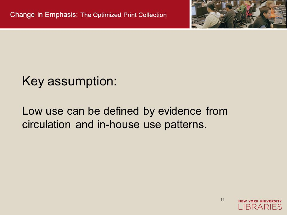 12 Emerging assumption: Low use can be expected when a digital version is available to substitute for many/most needs.