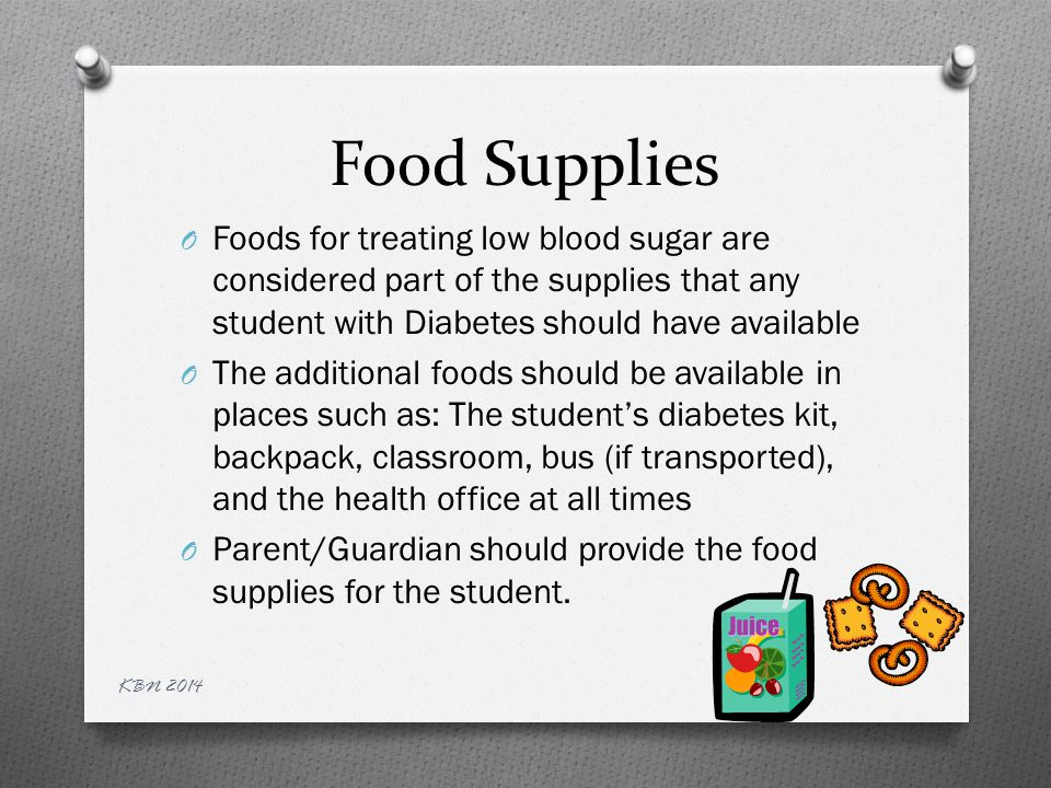 Food Supplies Remember The additional foods must be available to the student with diabetes at all times throughout the school day and any extra-curricular activities.