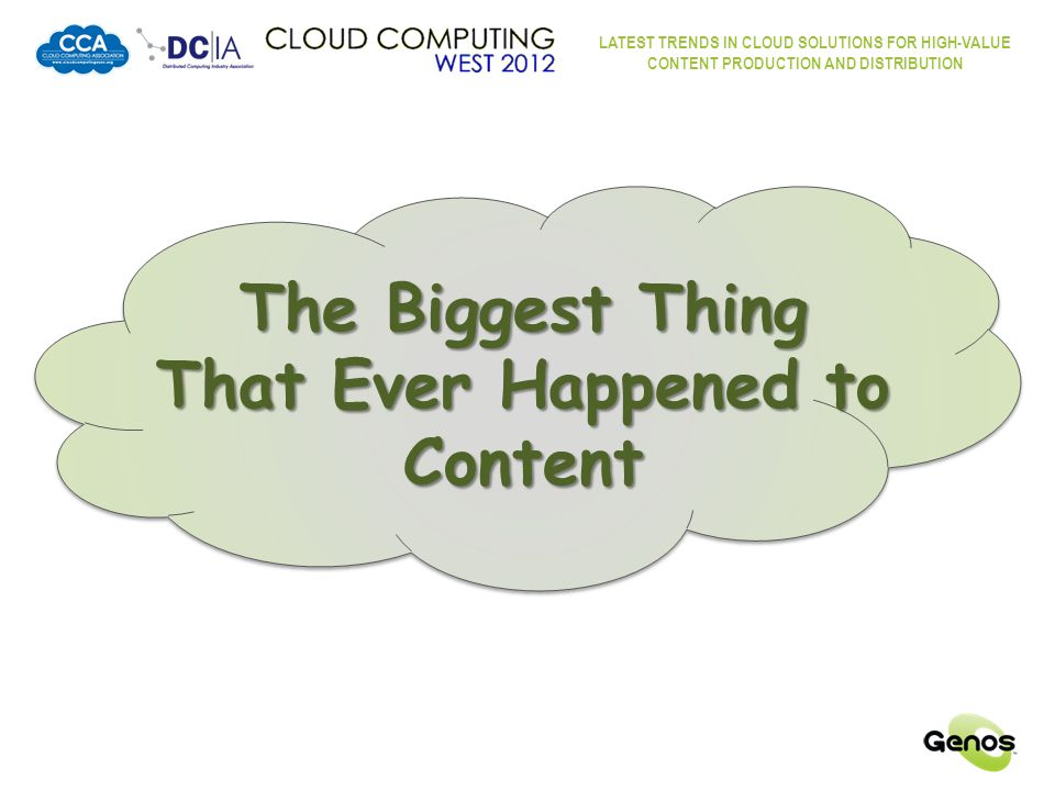 LATEST TRENDS IN CLOUD SOLUTIONS FOR HIGH-VALUE CONTENT PRODUCTION AND DISTRIBUTION The Biggest Thing That Ever Happened to Content AnalogAnalog DIGITALDIGITAL Content has been dragged, kicking and screaming, from the soft, gentle, cuddly world of Analog to the harsh, precise world of Digital.