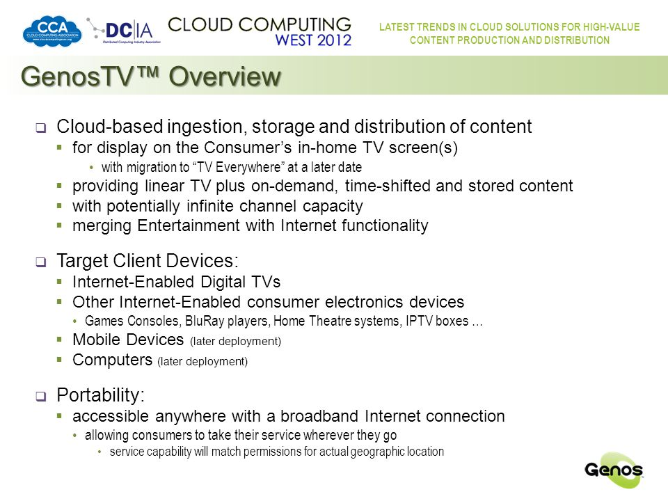 LATEST TRENDS IN CLOUD SOLUTIONS FOR HIGH-VALUE CONTENT PRODUCTION AND DISTRIBUTION GenosTV™ Programming  Television Channels (Linear TV) OUR GOAL  Every network channel in every language available worldwide – OUR GOAL.