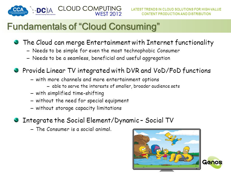LATEST TRENDS IN CLOUD SOLUTIONS FOR HIGH-VALUE CONTENT PRODUCTION AND DISTRIBUTION Fundamentals of Cloud Consuming The Consumer is a social animal – seeking shared experiences and the sharing of experiences.