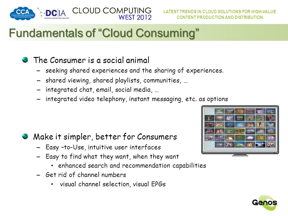 LATEST TRENDS IN CLOUD SOLUTIONS FOR HIGH-VALUE CONTENT PRODUCTION AND DISTRIBUTION Fundamentals of Cloud Consuming – The Issues Bandwidth availability is patchy – Broadband infrastructure is barely ready – particularly the last mile in many places Business models – Established providers grappling with the effects of new technologies – The old model worked well for years and it's hard to change.