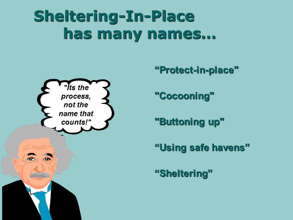 Sheltering-In-Place is the use of a structure and its indoor atmosphere to temporarily separate individuals from a hazardous outdoor atmosphere The objective of sheltering-in-place is to minimize exposure of the public to the hazardous material released Sheltering-In-Place is a protective action POISON GAS 1017