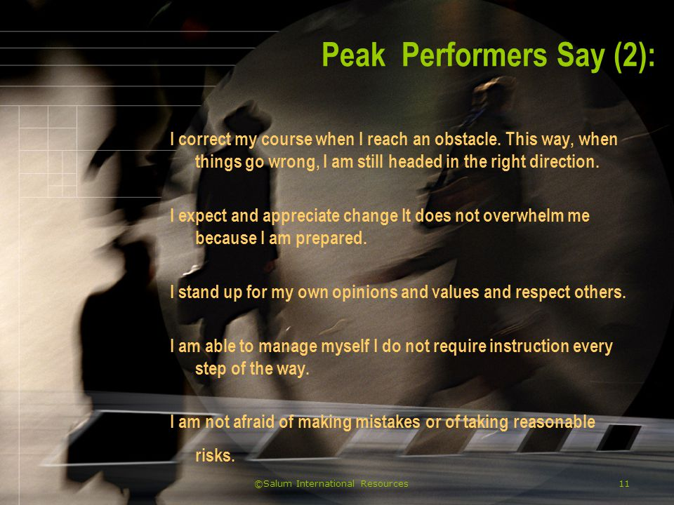 ©Salum International Resources12 Peak Performers Say (3): I am my own coach I engage in positive self-talk and rehearsal.