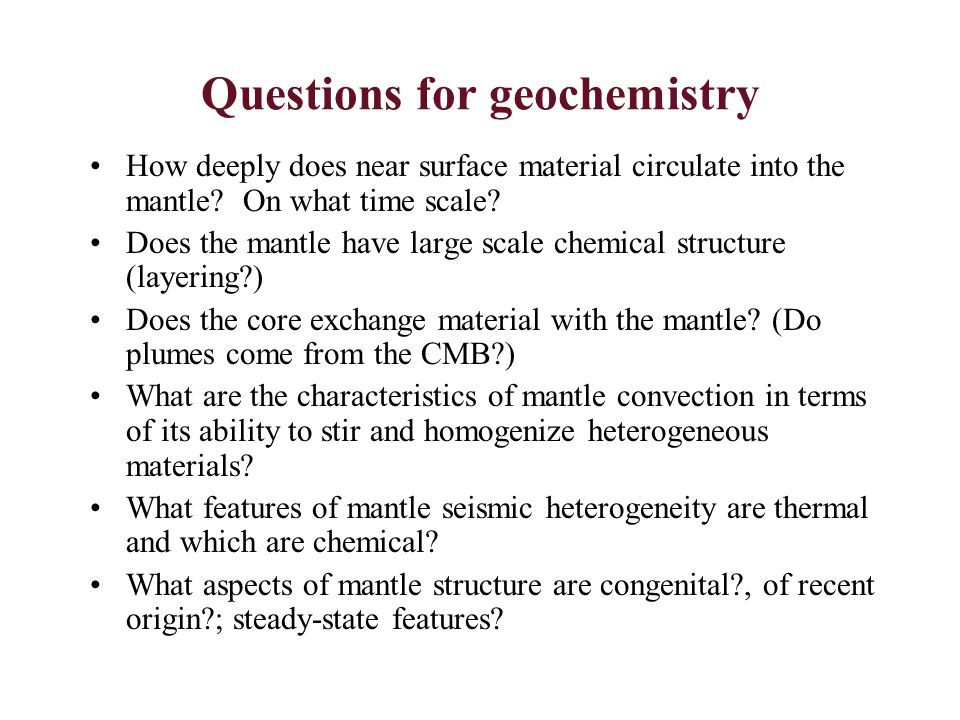 Components of geochemistry Petrology of the mantle (proportions of minerals or rock types - e.g.