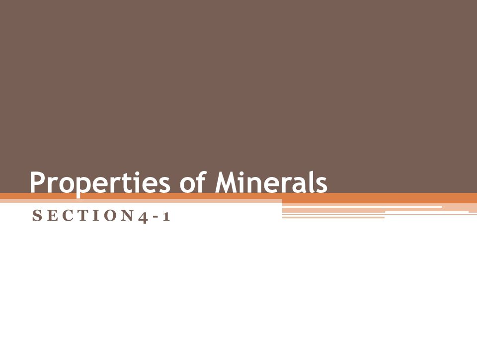 Objectives What are the characteristics of a mineral? How are minerals identified?