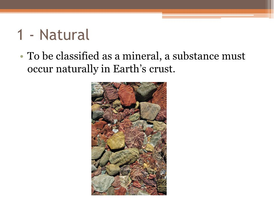 2 - Inorganic A mineral must also be inorganic.
