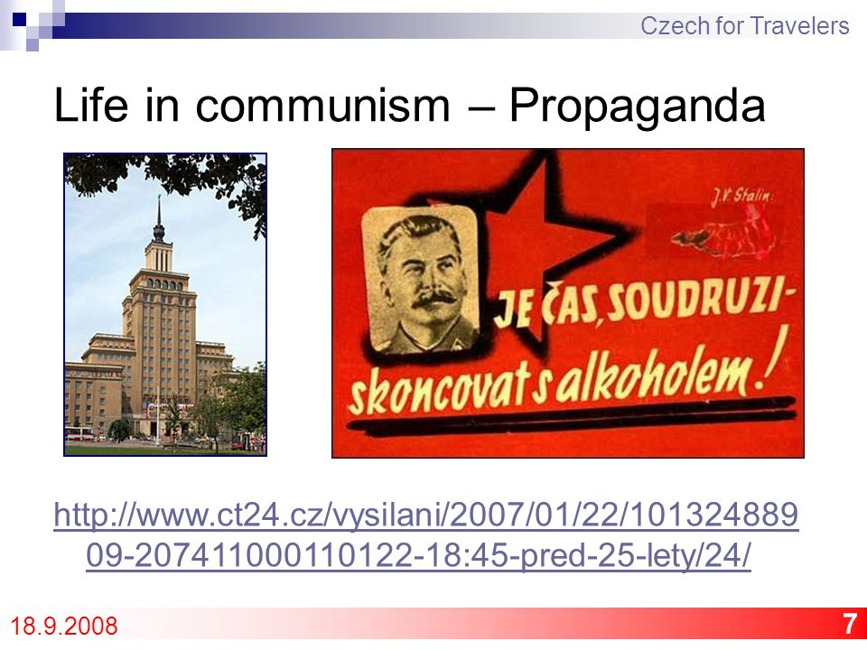 8 Life in communism – People Czech for Travelers 18.9.2008 You had everything … but rights.