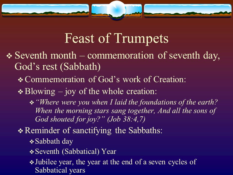 Feast of Trumpets  Blowing the trumpets symbolizes:  Annunciation of Salvation:  So it shall be in that day: The great trumpet will be blown; They will come, who are about to perish… And shall worship the LORD in the holy mount at Jerusalem.