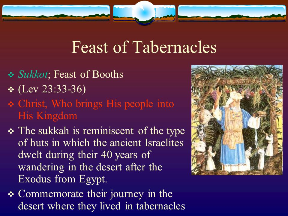 Feast of Tabernacles  Seven-day holiday, with the first day celebrated as a full festival with special prayer services and holiday meals.