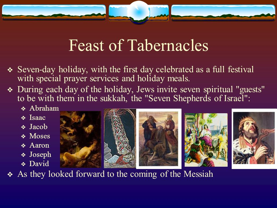 Feast of Tabernacles  They dwelt in tents, as strangers without a land  Conduct yourselves throughout the time of your stay here in fear (1Pet 1:17)  For here we have no continuing city, but we seek the one to come. (Heb 13:14)  Feast full of joy  Joy of believers, and those who return to God  Thy Kingdom come.. (Matt 6:10)  Joy of entering the Kingdom, the everlasting home:  The king has brought me into his chambers. (Song 1:4)  And I say to you, make friends for yourselves by unrighteous mammon, that when you fail, they may receive you into an everlasting home. (Lk 16:9)  Now I saw heaven opened, and behold, a white horse.