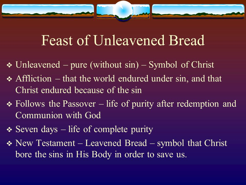 The Seven Feasts of the Lord  Christ in the Feasts  Passover - The Crucified Christ  Unleavened Bread - The Afflicted Christ; The Burial of Christ  First Fruits -  Harvest/Pentecost/Weeks -  Trumpets -  Atonement -  Tabernacles -