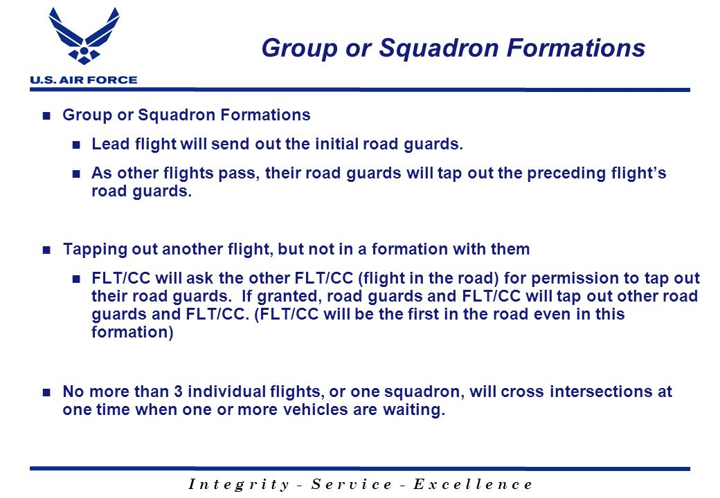 I n t e g r i t y - S e r v i c e - E x c e l l e n c e Summary General Rules Falling In with Road Guards Road Guards in Transit Crossing Intersections Group or Squadron Formations