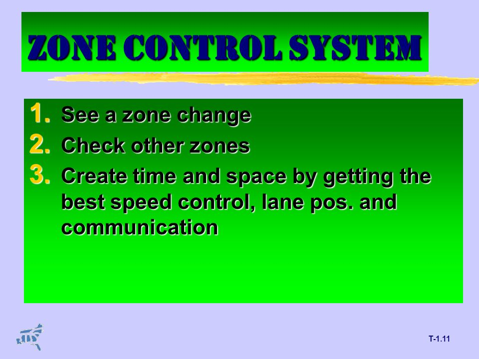 T-1.11 ZONE CONTROL SYSTEM 1.See a zone change 2.