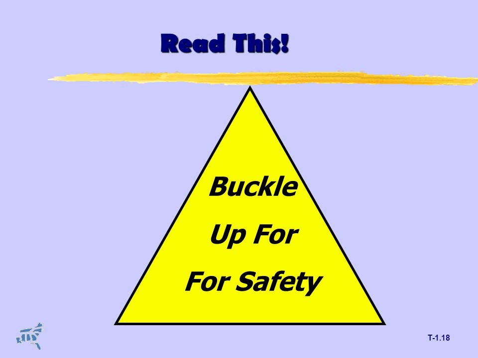 T-1.18 Read This! Buckle Up For For Safety