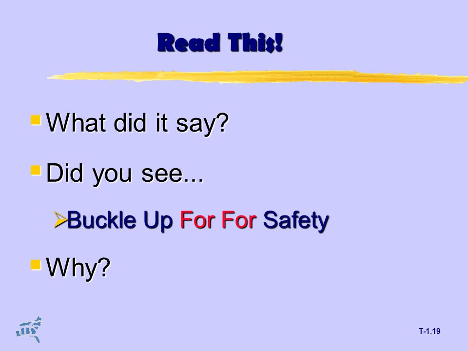 T-1.19 Read This!  What did it say?  Did you see...  Buckle Up For For Safety  Why?