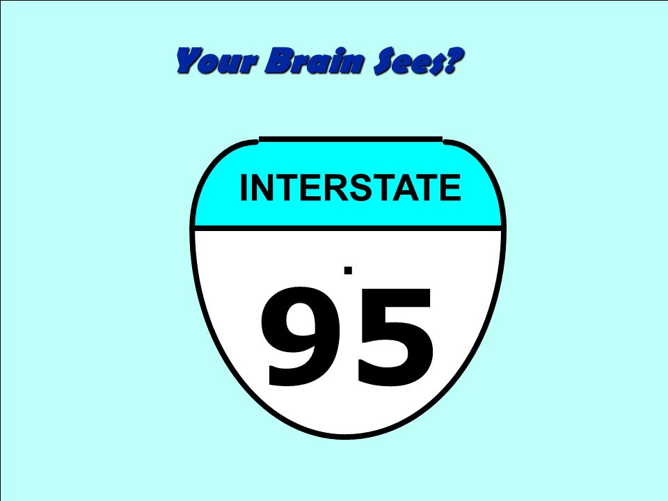Your Brain Sees? 95 INTERSTATE.