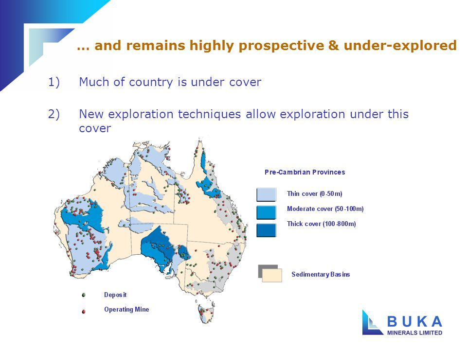 1)Exploration expenditure has been low for some years in line with weak prices 2)Gold exploration dominated, but was mostly around existing mines 3)Resulting in only a handful of new mine discoveries in this decade a.Prominent Hill Au/Cu, S.A.