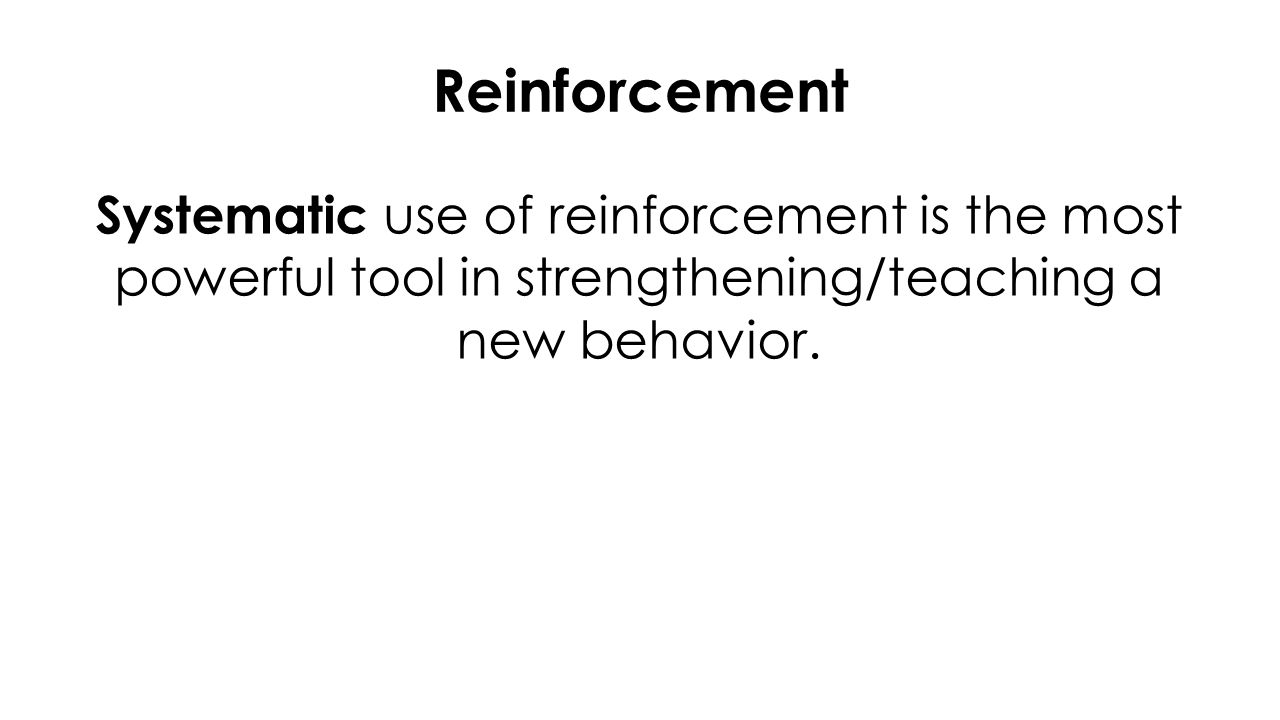 Reinforcement  Consequence to a behavior which maintains that behavior or increases the frequency with which it occurs.
