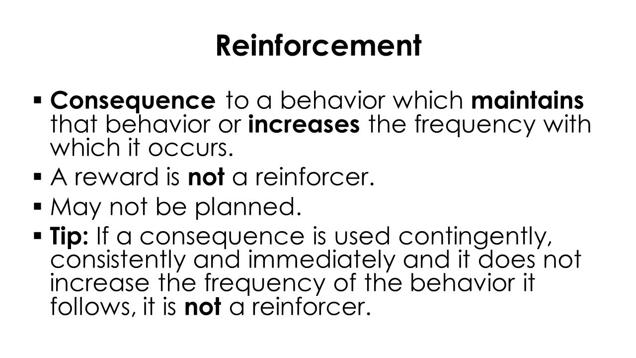 Reinforcement  Primary Reinforcers  Secondary Reinforcers  Different stimuli may (or may not) serve as reinforcers to different individuals across different situations.