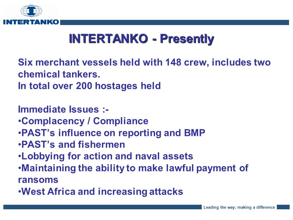 Leading the way; making a difference INTERTANKO - Ransoms After the London Conference in February 2012, organized by David Cameron, the UK & US made a statement proposing to curtail ransom payments.