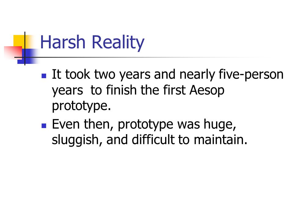 Harsh Reality (cont.) Six main problems in integrating the subsystems: 1.