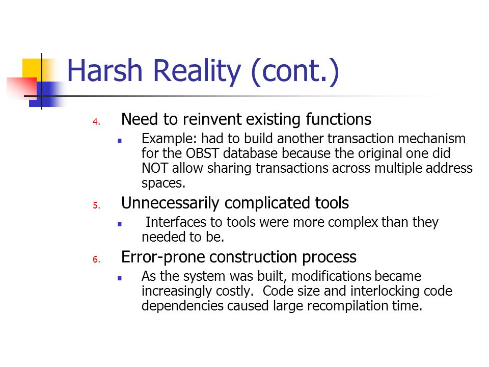 Harsh Reality (cont.) Underlying cause of the difficulties: architectural mismatch.