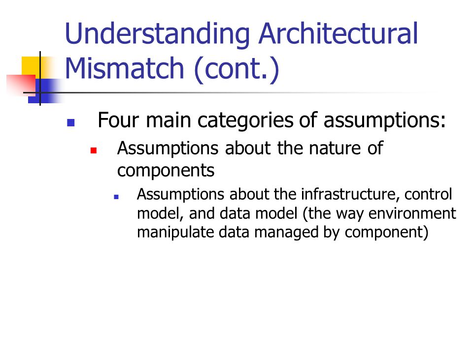 Assumptions about the nature of the connectors Assumptions about the protocols, and data model (kind of data communicated)