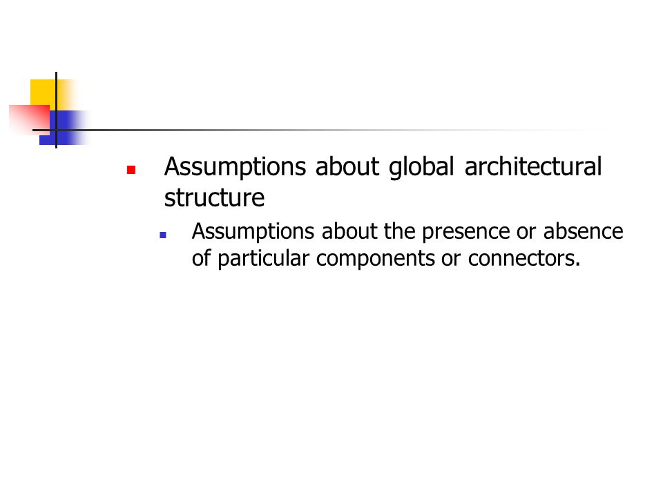 Assumptions about the construction process Assumptions about the order in which the pieces are instantiated and combined with the system.