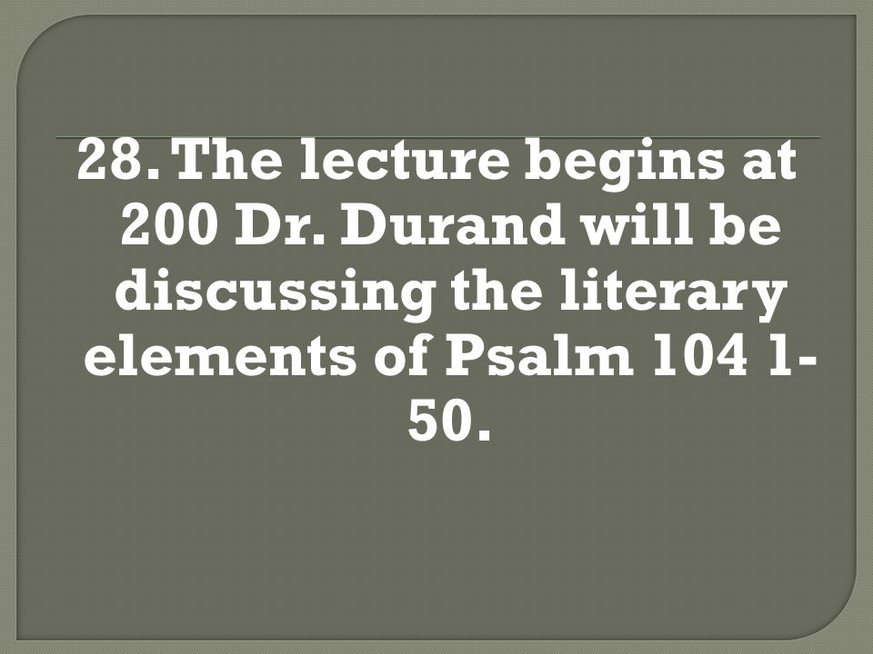 28.The lecture begins at 2:00; Dr.