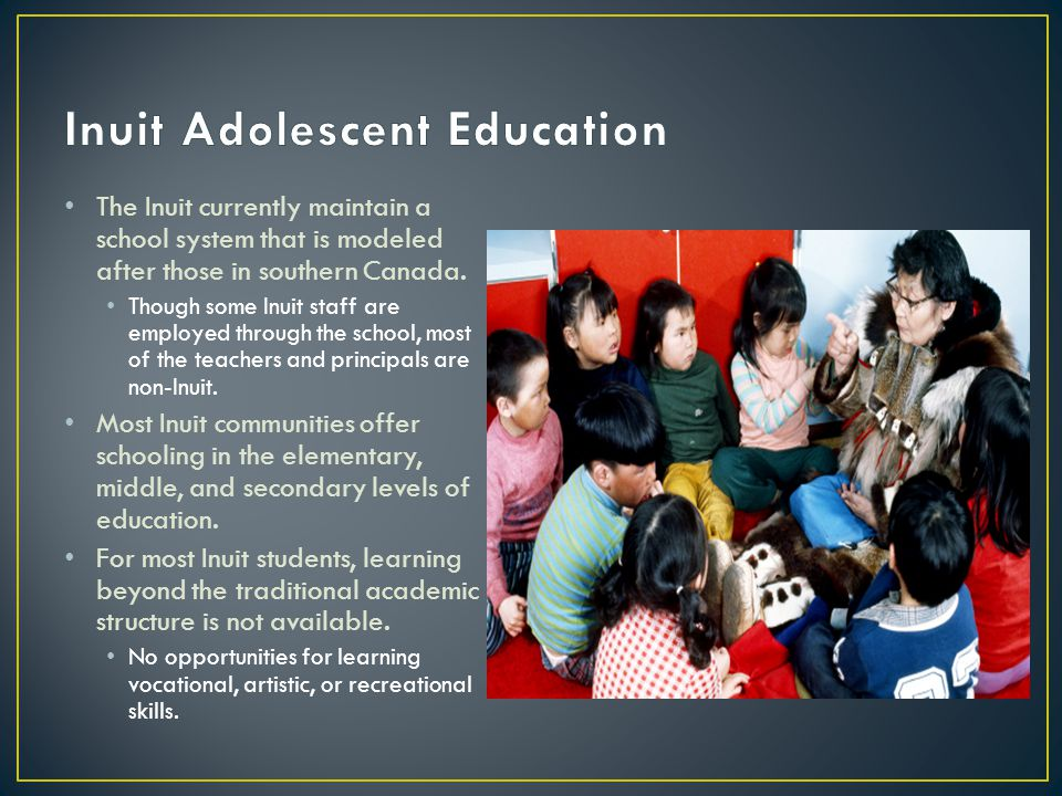 Alarmingly high drop out rates The drop out rate of Inuit adolescents at the high school level far exceeds the national average.