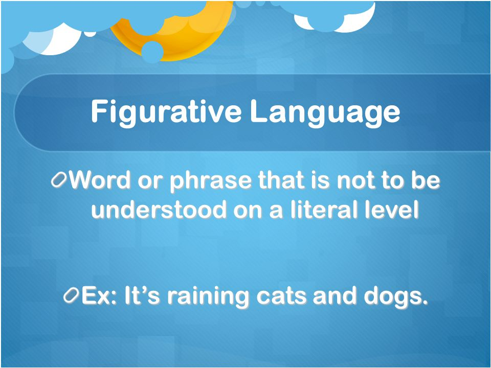 Examples of Figurative Language: Simile: comparison using like or as Metaphor: direct comparison between two unlike things Personification: giving animals, objects, or natural forces human characteristics Hyperbole: an extreme exaggeration Onomatopoeia: words that imitate the sound or action they describe