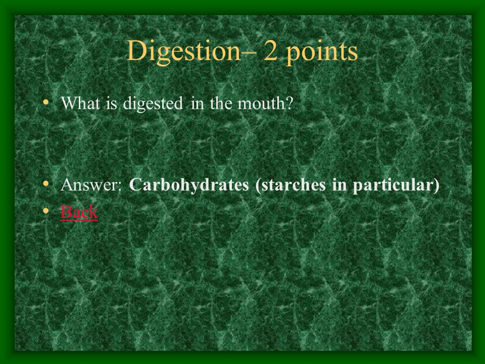 Digestion– 3 points Name the 3 parts of the Small Intestine… Answer: Duodenum, Jejenum, Ileum Back