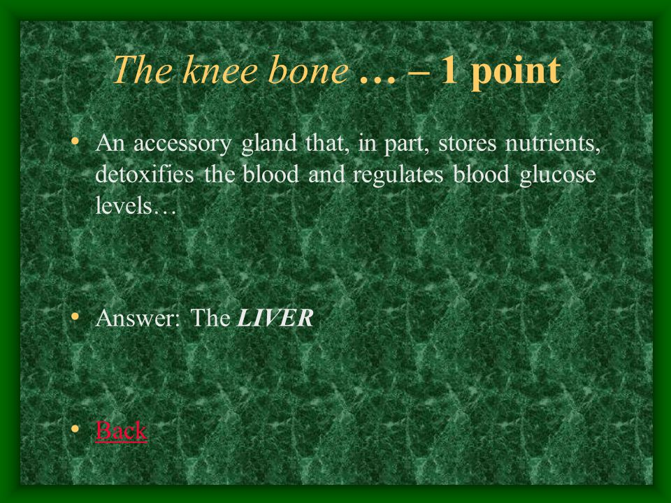 The knee bone… – 2 points The location of gas exchange? Answer: Capillaries Back