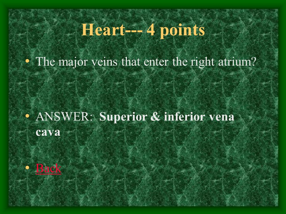 Heart--- 5 points The type of muscle cells found in the heart… ANSWER: Cardiac muscle Back