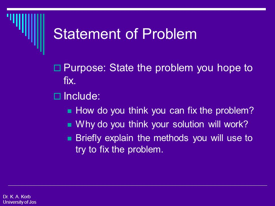 Statement of Problem: Example  How do you think you can fix the problem.