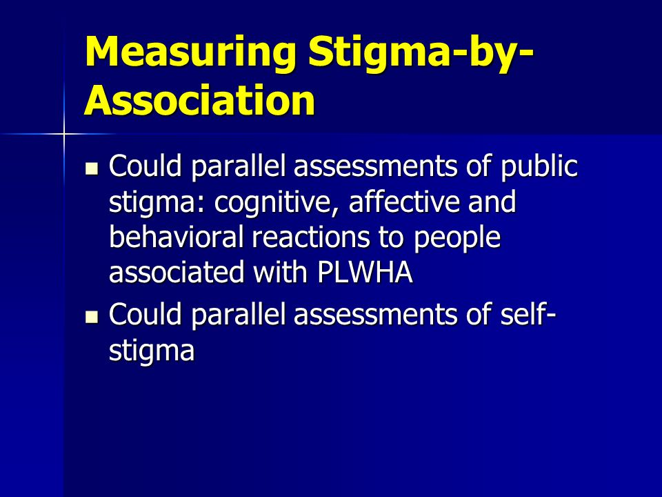 Measuring Institutional Stigma Bottom line is the existence and enforcement of stigmatizing laws and policies Bottom line is the existence and enforcement of stigmatizing laws and policies Measures of support for stigmatizing laws and policies are often included in public stigma assessments (e.g.