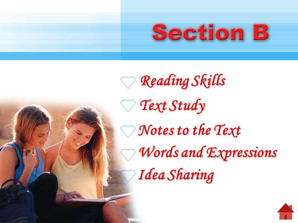 Reading Skills Reading Skills Text Study Text Study Notes to the Text Notes to the Text Words and Expressions Words and Expressions Idea Sharing Idea Sharing