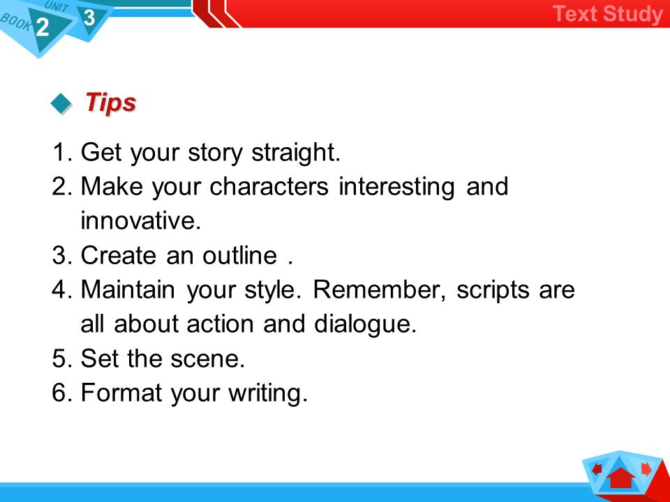 2 3 1.Get your story straight. 2. Make your characters interesting and innovative.