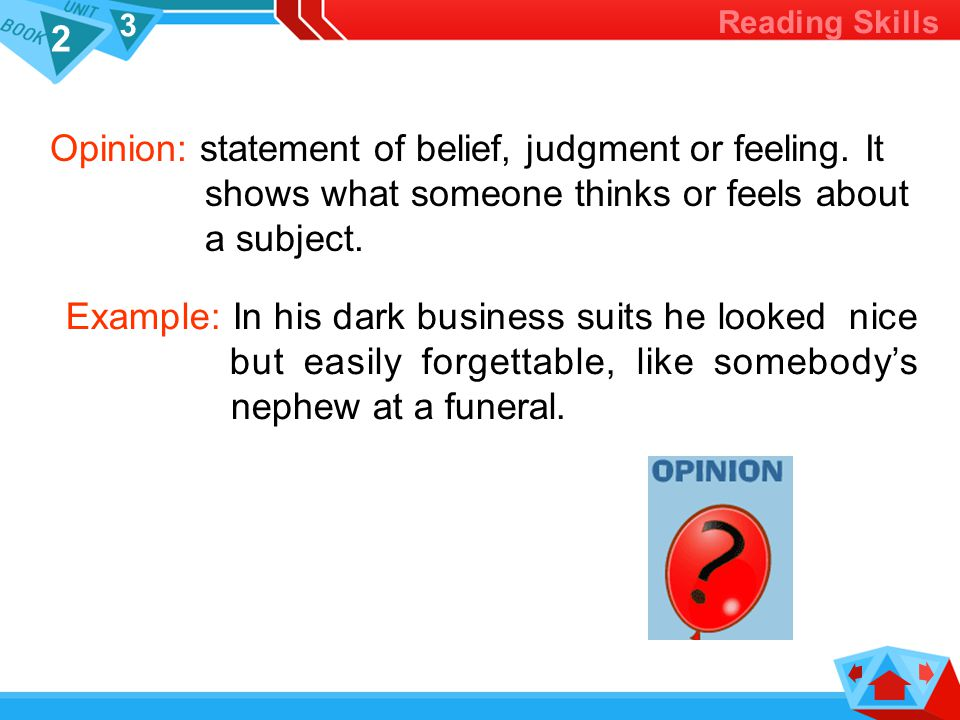 2 3 Reading Skills Opinion: statement of belief, judgment or feeling.