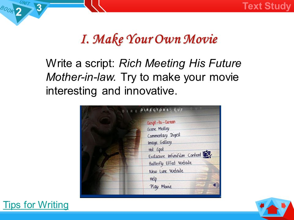2 3 I.Make Your Own Movie Text Study Write a script: Rich Meeting His Future Mother-in-law.