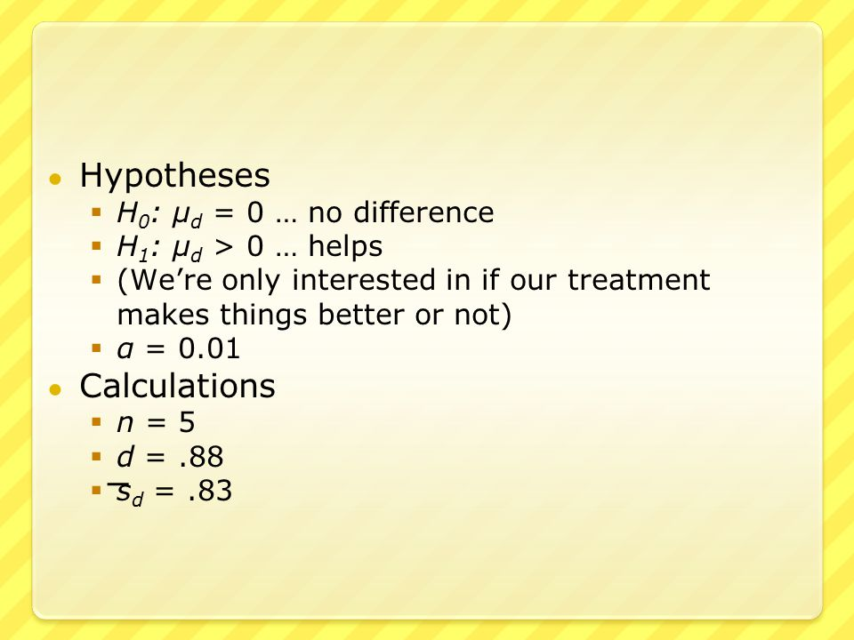● Calculations  n = 5  d = 0.88  s d = 0.83 ● The test statistic is ● This has a Student's t-distribution with 4 degrees of freedom