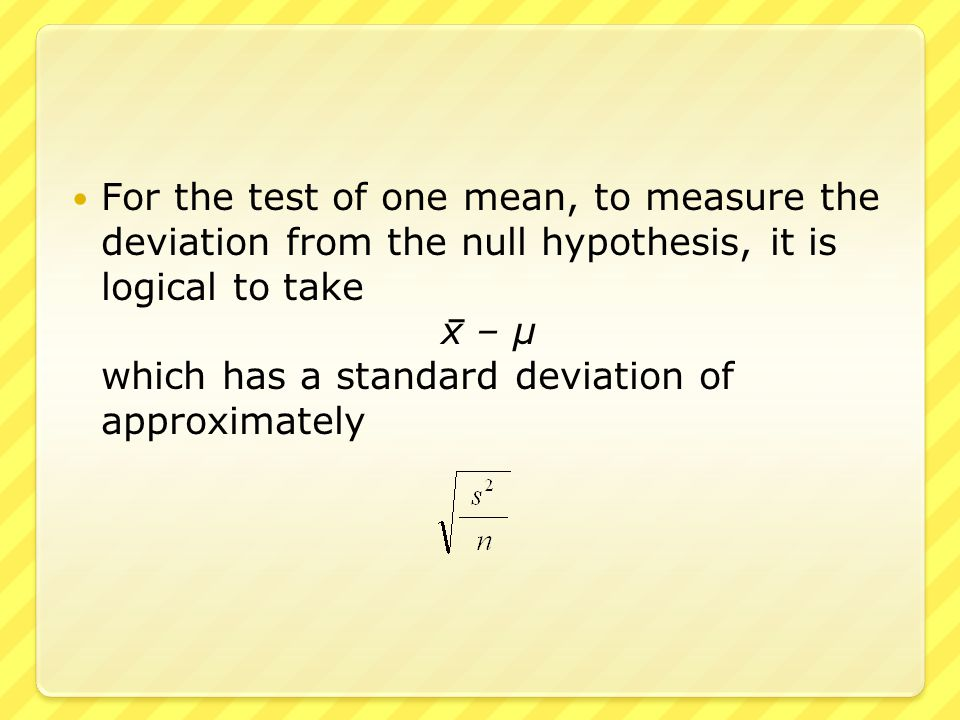 For the test of two means, to measure the deviation from the null hypothesis, it is logical to take (x 1 – x 2 ) – (μ 1 – μ 2 ) which has a standard deviation of approximately